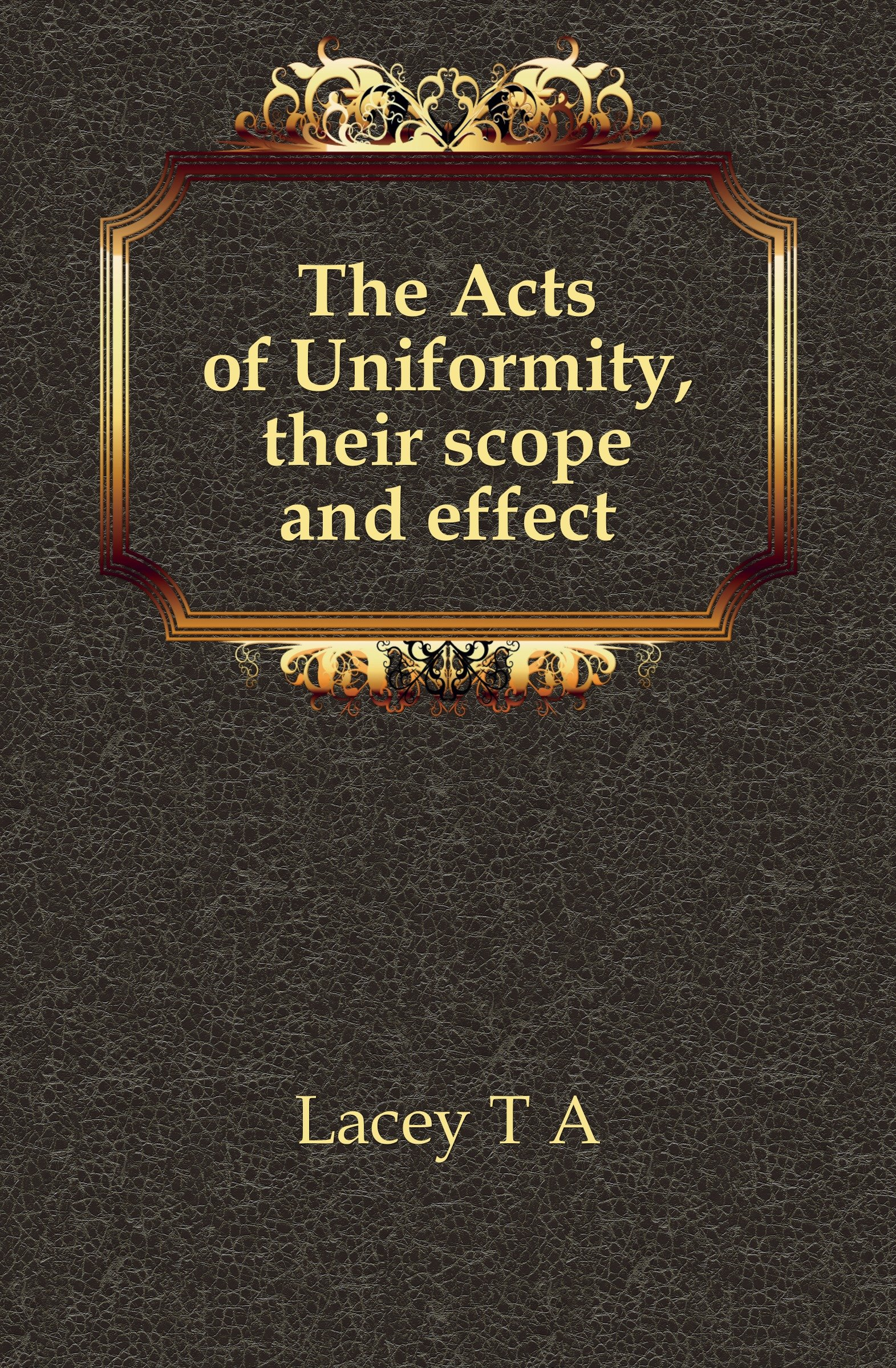 The Acts of Uniformity: Their Scope and Effect