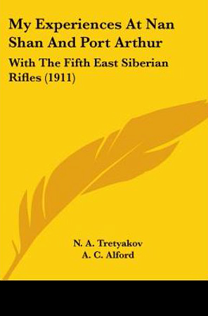 My Experiences at Nan Shan and Port Arthur with the Fifth East Siberian Rifles