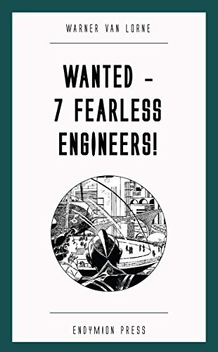 Wanted—7 Fearless Engineers!