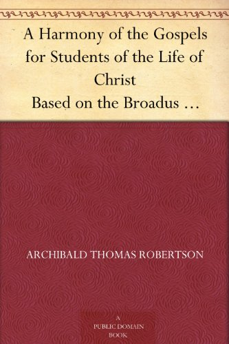 A Harmony of the Gospels for Students of the Life of Christ